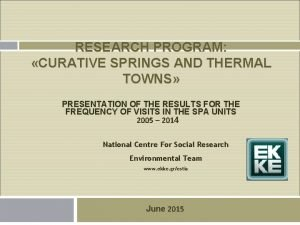 RESEARCH PROGRAM CURATIVE SPRINGS AND THERMAL TOWNS PRESENTATION