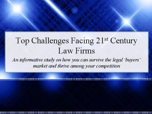 Top Challenges Facing 21 st Century Law Firms