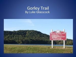 Gorley Trail By Luke Glasscock Purpose The purpose
