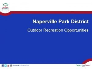 Naperville Park District Outdoor Recreation Opportunities Introductions Ray