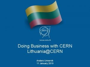 Doing Business with CERN LithuaniaCERN Anders Unnervik 11