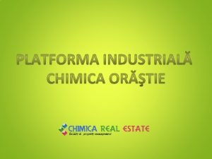 INFORMAII GENERALE Platforma industrial Chimica Ortie a luat
