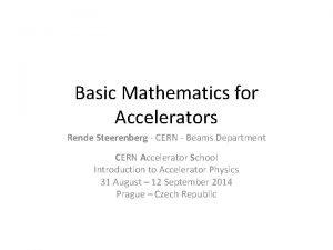 Basic Mathematics for Accelerators Rende Steerenberg CERN Beams