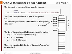 Array Declaration and Storage Allocation MIPS Arrays 1