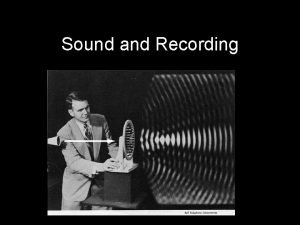 Sound and Recording Overview Soundtracks Sound Basics Recording