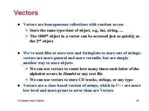 Vectors l Vectors are homogeneous collections with random