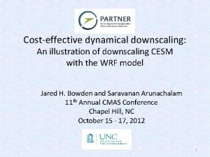 Costeffective dynamical downscaling An illustration of downscaling CESM
