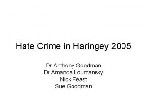Hate Crime in Haringey 2005 Dr Anthony Goodman