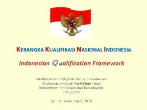 KERANGKA KUALIFIKASI NASIONAL INDONESIA Indonesian Q ualification Framework
