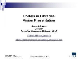 Portals in Libraries Vision Presentation Amos A Lakos