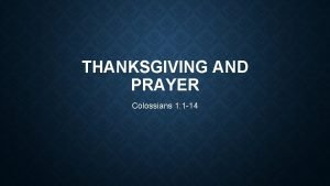 THANKSGIVING AND PRAYER Colossians 1 1 14 COLOSSIANS
