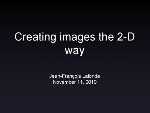 Creating images the 2 D way JeanFranois Lalonde