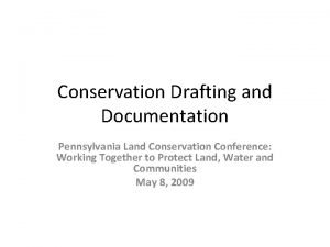 Conservation Drafting and Documentation Pennsylvania Land Conservation Conference
