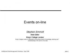 Events online Stephen Emmott Web Editor Kings College