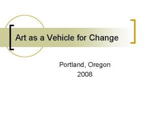 Art as a Vehicle for Change Portland Oregon