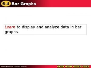 6 4 Bar Graphs Learn to display and