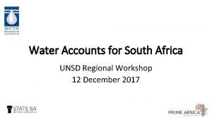 Water Accounts for South Africa UNSD Regional Workshop