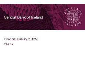 Central Bank of Iceland Financial stability 20122 Charts