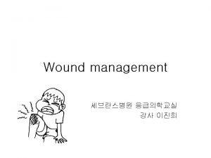 Goals 1 Wound healing pathophysiology 2 Wound evaluation
