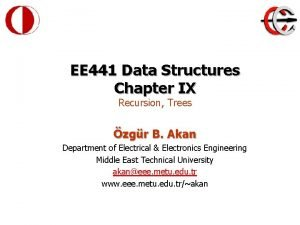 EE 441 Data Structures Chapter IX Recursion Trees
