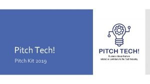 Pitch Tech Pitch Kit 2019 The following slides