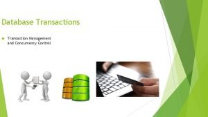 Database Transactions Transaction Management and Concurrency Control Agenda