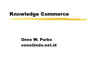 Knowledge Commerce Onno W Purbo onnoindo net id