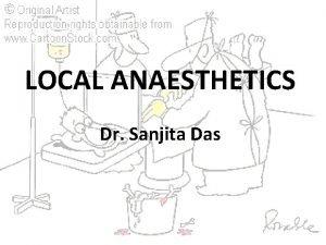 LOCAL ANAESTHETICS Dr Sanjita Das Local anesthetics are