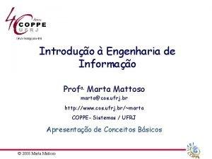 Introduo Engenharia de Informao Profa Marta Mattoso martacos