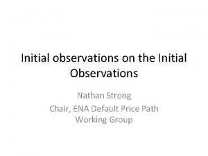 Initial observations on the Initial Observations Nathan Strong