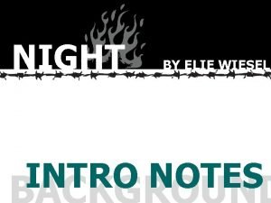 NIGHT BY ELIE WIESEL INTRO NOTES NIGHT BY