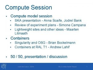 Compute Session Compute model session Containers SKA presentation