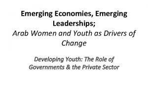 Emerging Economies Emerging Leaderships Arab Women and Youth