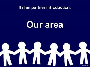 Italian partner introduction Our area Our area Our