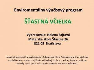 Enviromentlny vubov program ASTN VIELKA Vypracovala Helena Fajtov