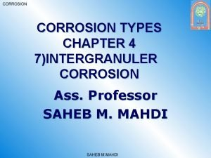CORROSION TYPES CHAPTER 4 7INTERGRANULER CORROSION Ass Professor