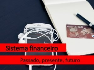 Sistema financeiro Passado presente futuro Dcada de 70