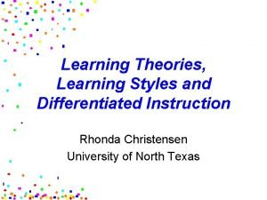 Learning Theories Learning Styles and Differentiated Instruction Rhonda