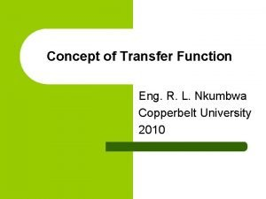 Concept of Transfer Function Eng R L Nkumbwa