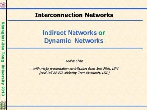 Interconnection Networks Shanghai Jiao Tong University 2013 Indirect