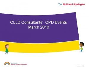 CLLD Consultants CPD Events March 2010 Crown copyright