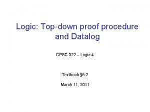 Logic Topdown proof procedure and Datalog CPSC 322
