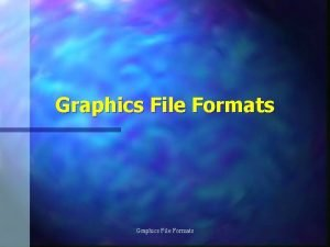 Graphics File Formats Graphics Data n Vector data