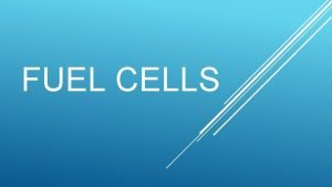 FUEL CELLS Fuel Cells The Clean Energy You