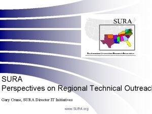 SURA Perspectives on Regional Technical Outreach Gary Crane