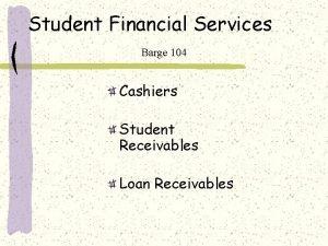 Student Financial Services Barge 104 Cashiers Student Receivables