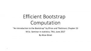 Efficient Bootstrap Computation An Introduction to the Bootstrap