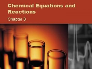 Chemical Equations and Reactions Chapter 8 Describing Chemical