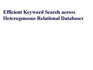 Efficient Keyword Search across Heterogeneous Relational Databases Mayssam