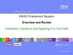 IBM Software Group WSAD Enablement Session Overview and